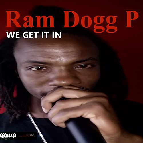 We Get It In by Ram Dogg P