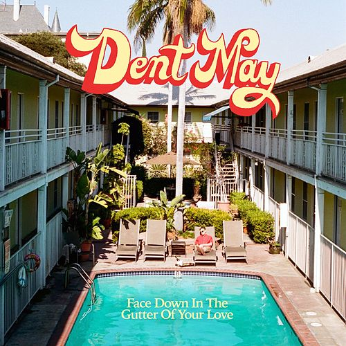 Play & Download Face Down In The Gutter Of Your Love by Dent May | Napster