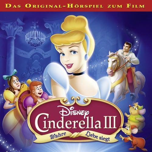 Cinderella 3 - Wahre Liebe siegt (Das Original-Hörspiel zum Film) von Disney - Cinderella