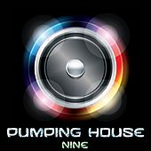 Play & Download Pumping House, Nine by Various Artists | Napster