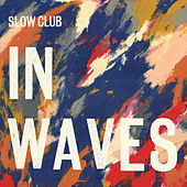 In Waves by Slow Club