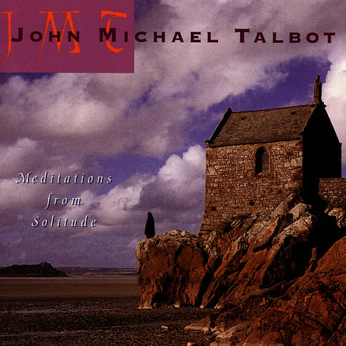 Play & Download Meditations From Solitude by John Michael Talbot | Napster