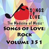 Play & Download Songs of Love: Rock, Vol. 351 by Various Artists | Napster