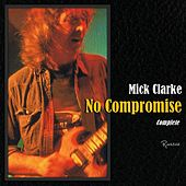 Play & Download No Compromise by Mick Clarke | Napster