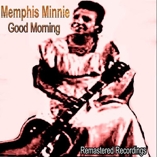 Play & Download Good Morning by Memphis Minnie | Napster