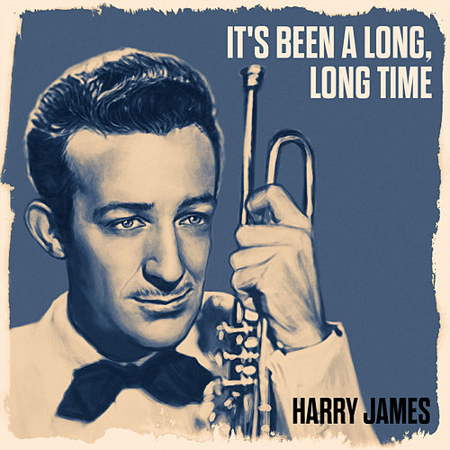 Play & Download It's Been A Long, Long Time by Harry James | Napster