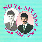 Play & Download No Te Aflijas by Jose Flores | Napster
