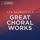 Play & Download The Essentials: Great Choral Works by Various Artists | Napster
