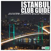 Play & Download Istanbul Club Guide (Selected Summer House Tracks) by Various Artists | Napster