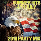 Play & Download Summer Hits: 4th July: 2016 Party Mix by Various Artists | Napster