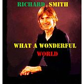 Play & Download What a Wonderful World by Richard Smith | Napster