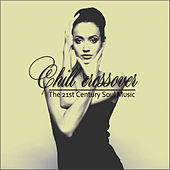 Play & Download Chill Crossover - the 21st Century Soul Music by Various Artists | Napster