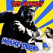 Play & Download House Drop by Red Monkey | Napster