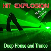 Hit Explosion: Deep House and Trance by Various Artists