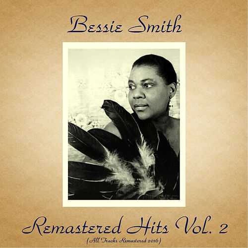 Play & Download Remastered Hits Vol. 2 (All Tracks Remastered 2016) by Bessie Smith | Napster