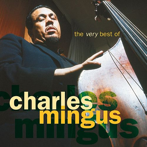 Play & Download The Very Best Of Charles Mingus by Charles Mingus | Napster