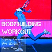 Bodybuilding Workout - Jogging Running Deep Workout Dance Music for Sport Session with House Electro Techno Sounds by Various Artists