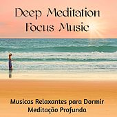 Deep Meditation Focus Music - Musicas Relaxantes para Dormir Meditação Profunda Chakras Cura do Corpo Saúde e Bem-Estar, Sons de Natureza New Age Easy Listening Instrumentais by Sounds of Nature White Noise for Mindfulness Meditation and Relaxation BLOCKED