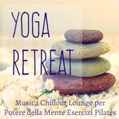 Play & Download Yoga Retreat - Musica Chillout Lounge Strumentale per Potere della Mente Esercizi di Pilates e Palestra in Casa by Fitness Chillout Lounge Workout | Napster
