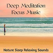 Play & Download Deep Meditation Focus Music - Nature Sleep Relaxing Sounds to Improve Concentration and Chakra Healing by Sounds of Nature White Noise for Mindfulness Meditation and Relaxation BLOCKED | Napster