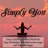 Play & Download Simply You- Easy Listening Chillout Musik för Djup Meditation Mindfulnessövningar och Yoga Övningar by Various Artists | Napster