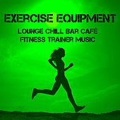Exercise Equipment - Lounge Chill Bar Café Fitness Trainer Music for Soft Sport Session and Motivational Mood by Cafe Chillout de Ibiza