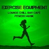 Exercise Equipment - Lounge Chill Bar Café Fitness Musik für Sport Sitzung Trainingsübungen Guter Zustand by Cafe Chillout de Ibiza