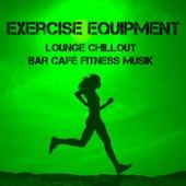 Exercise Equipment - Lounge Chillout Bar Café Fitness Musik för Funktionell Träningsövningar by Cafe Chillout de Ibiza
