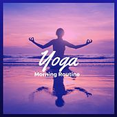 Play & Download Yoga Morning Routine – 30 New Age Yoga Songs for Your Morning Yoga Practice, Relaxing Background Meditation Music for Hatha Yoga and Kundalini, Soft Chakra Healing Sounds by Relaxation Meditation Yoga Music Masters | Napster