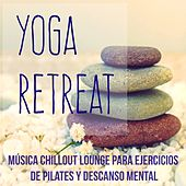 Yoga Retreat - Música Chillout Lounge Instrumental para Ejercicios de Pilates Descanso Mental y Meditacion Diaria by Fitness Chillout Lounge Workout