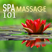 Spa Massage 101 - Music for Hotels, Healing Wellness, Beauty Salon, Meditation & Relaxation Yoga, Deep Sleep and Well-being by Spa Music Collection