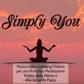 Play & Download Simply You - Musica Easy Listening Chillout per una Profonda Meditazione Potere della Mente e Allenamento Fisico by Various Artists | Napster
