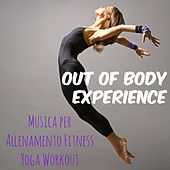Play & Download Out of Body Experience - Musica per Allenamento Fitness Yoga con Suoni Motivazionali Deep House Reggaeton by Ibiza Fitness Music Workout | Napster