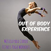 Play & Download Out of Body Experience - Música para Correr Fitness Personal Trainer Yoga Workout com Sonidos Deep House Reggaeton by Ibiza Fitness Music Workout | Napster