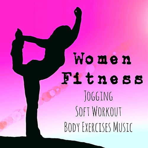 Women Fitness - Jogging Soft Workout Body Exercises Music with Lounge Chillout New Age Sounds by Fitness Chillout Lounge Workout