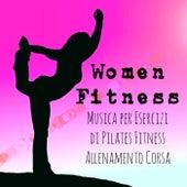 Play & Download Women Fitness - Musica per Esercizi di Pilates Fitness Allenamento Corsa con Suoni Lounge Chill New Age by Fitness Chillout Lounge Workout | Napster