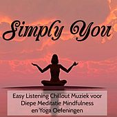 Play & Download Simply You - Easy Listening Chillout Muziek voor Diepe Meditatie Mindfulness en Yoga Oefeningen by Various Artists | Napster