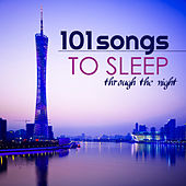 101 Songs to Sleep Through the Night - Calm Music for Adult and Baby Sleep, Best Instrumental Tracks by Sleep Music Academy