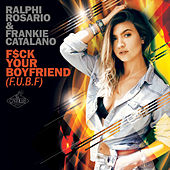 F$ck Your Boyfriend (FUBF) by Ralphi Rosario