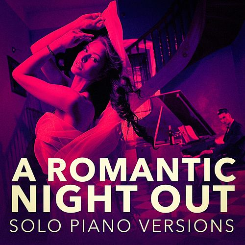 A Romantic Piano Night Out (Solo Piano Versions) by Soft Piano Music
