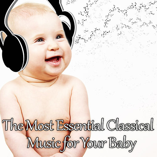 Play & Download The Most Essential Classical Music for Your Baby: Mozart for Babies, Kids and Toddlers, Effect Lullabies by Baby Mozart Orchestra | Napster