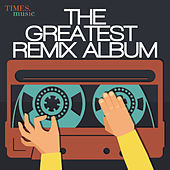 Play & Download The Greatest Remix Album by Various Artists | Napster