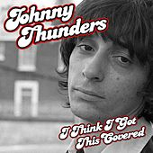 I Think I Got This Covered by Johnny Thunders