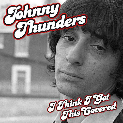 Play & Download I Think I Got This Covered by Johnny Thunders | Napster