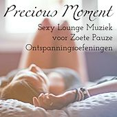 Precious Moment - Sexy Soft Chill Lounge Muziek voor Zoete Pauze Ontspanningsoefeningen by Various Artists