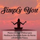 Play & Download Simply You - Música Lounge Chillout para Meditação Profunda Poder da Mente e Exercicios Fisicos by Various Artists | Napster