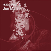 fabric 03: Jon Marsh by Various Artists