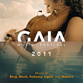 GAIA Music Festival 2011: Music of Berg, Bloch, Debussy, Ligeti & Webern (Live) by Various Artists