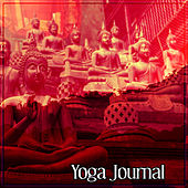 Yoga Journal – New Age Music for Yoga Meditation, Mantra, Zen Garden, Relaxing Music, Kundalini Yoga, Chakra by Yoga Music