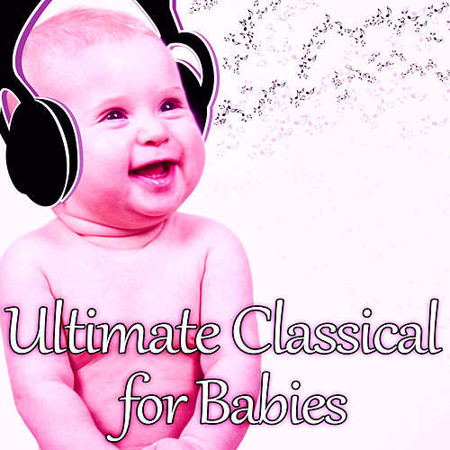 Ultimate Classical for Babies with Mozart and Beethoven: The Best Relaxation Music for Children, Easy Listening de The Stradivari Orchestra